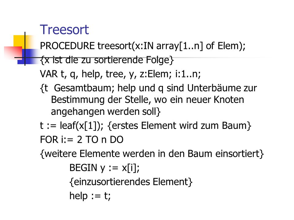 Treesort PROCEDURE treesort(x:IN array[1..n] of Elem);